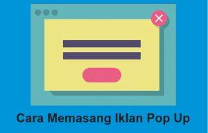 Kelebihan Dan Kekurangan Serta Cara Memasang Iklan Pop Up Di Blog