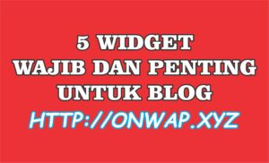 5 WIDGET WAJIB DAN PENTING YANG HARUS ADA DI BLOG